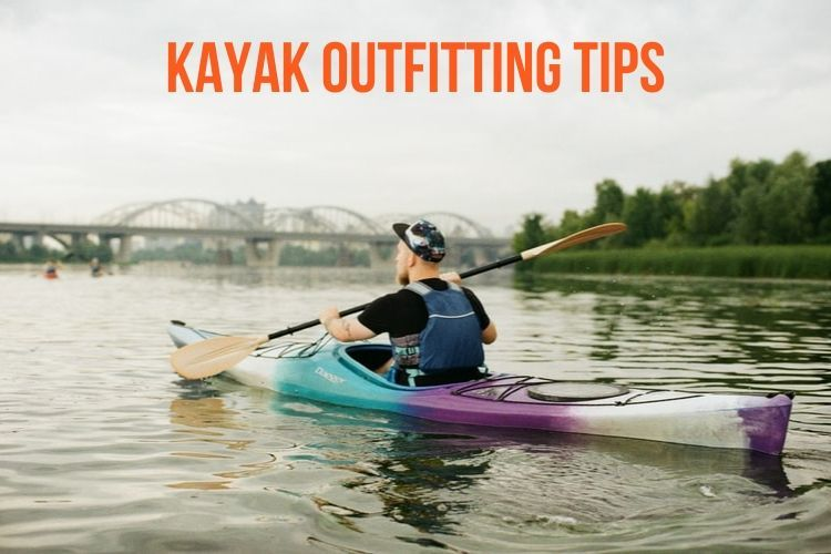 Kayak Outfitting Tips