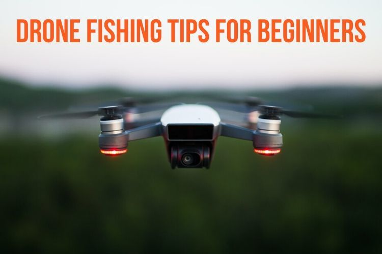 Drone Fishing Tips for Beginners
